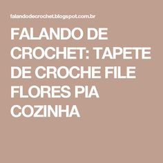 FALANDO DE CROCHET: TAPETE DE CROCHE FILE FLORES PIA COZINHA