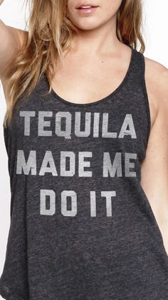 tequila made me do it tank
