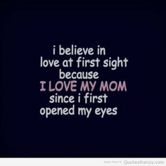 Quotes About Love At First Sight Tagalog : believe in love at first sight because I love my Mom since i first ...