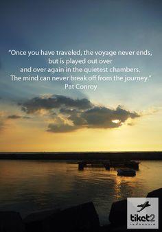 """""""Una vez que has viajado, el viaje no termina nunca, se reproduce una y otra vez en las cámaras más tranquilas. La mente nunca puede separarse del viaje."""""""
