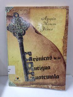 972.81 / M46 Crónicas de la Antigua Guatemala / Agustín Mencos Franco