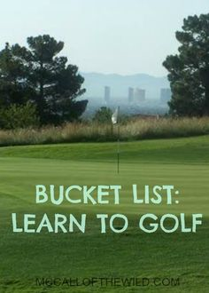 Bucket List: Learn to Golf