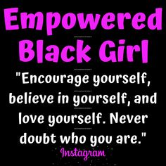 "Stephanie Lahart Black Girl Empowerment Quote | ""Encourage yourself, believe in yourself, and love yourself. Never doubt who you are."" 