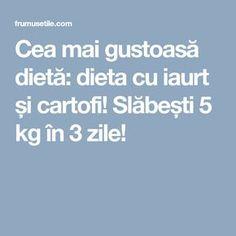 Cea mai gustoasă dietă: dieta cu iaurt și cartofi! Slăbești 5 kg în 3 zile! Mai, Health Fitness, Therapy, Food, Salads, Gymnastics