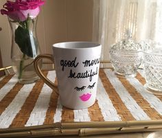 A personal favorite from my Etsy shop https://www.etsy.com/listing/482557749/good-morning-beautiful-handpainted-mug