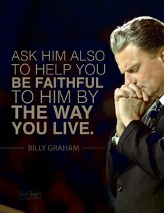 Billy Graham - Ask Him also to be faithful Faith Prayer, Faith In God, Bible Verses Quotes, Faith Quotes, Bible Scriptures, Billy Graham Quotes, Jesus Christ Quotes, Believe, Spiritual Quotes