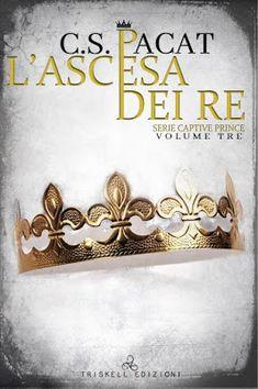 Romance and Fantasy for Cosmopolitan Girls: L'ASCESA DEI RE (Serie Captive Prince #3) di C.S. ...