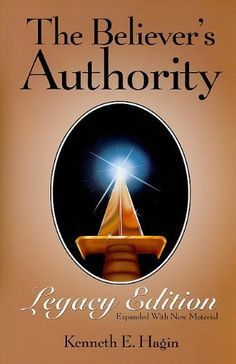 The Believer's Authority: Legacy Edition: Legacy Edition (Paperback Version) by Kenneth E. Hagin
