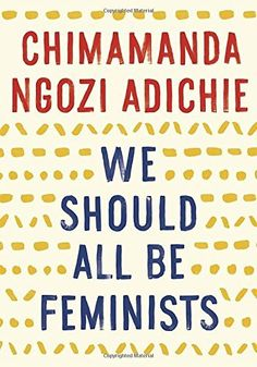 We Should All Be Feminists by Chimamanda Ngozi Adichie, http://www.amazon.com/dp/110191176X/ref=cm_sw_r_pi_dp_pXtivb1AG7FTQ