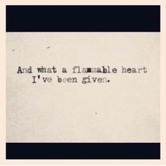 And what a flammable heart I've been given. #ENFJ #WhoIAm #Quote