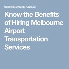 Know the Benefits of Hiring Melbourne Airport Transportation Services