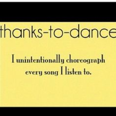 Yep. I'll be listening to the radio and start playing out a dance in my head for that song.... #balletprobs