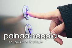 painaa nappia ~ to push a button