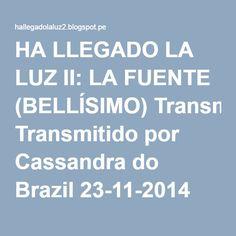HA LLEGADO LA LUZ II: LA FUENTE (BELLÍSIMO) Transmitido por Cassandra do Brazil 23-11-2014 con audio compartir