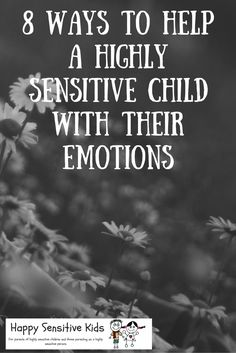 Twenty percent of children are highly sensitive (HSCs). Here are 8 ways to help them with their emotions.