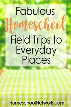Fabulous Homeschool Field Trips to Everyday Places {pacifickid.net}