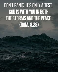 Don't panic. It's only a test. God is with you in both the storms and the peace.