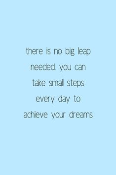 take small steps to achieve your dreams. #quotes #dream #careertips #bloggertips