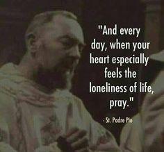 +St Padre Pio+ lonely loneliness sad alone isolated depression depressed pray hope faith life pain suffering struggle Catholic Quotes, Catholic Prayers, Catholic Saints, Religious Quotes, Roman Catholic, Catholic Doctrine, Bible Quotes, Bible Verses, Scriptures