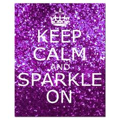 Some wise words to remember during this stressful Holiday Season - Keep Calm and Sparkle on!