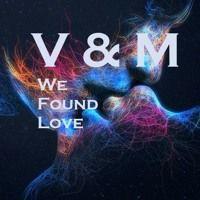 V & M - We Found Love (Original Mix) by V & M on SoundCloud