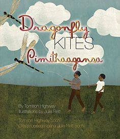 Dragonfly kites, by Tomson Highway ; illustrations by Julie Flett = Pimithaagansa / Tomson Highway oohci ; Native American Heritage Month, Native American Children, American Indians, National Aboriginal Day, Aboriginal History, Illustration Story, Early Literacy, Got Books, Chapter Books