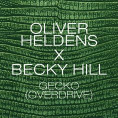 Lean It UP WSOTD, 7.23: Oliver Heldens & Becky Hill — Gecko (Overdrive)