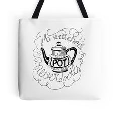 'A watched pot never boils' Tote Bag by G.D Hong Hand Quotes, Laptop Skin, Ipad Case, Laptop Sleeves, Cool Stuff, Stuff To Buy, Finding Yourself, Classic T Shirts, Reusable Tote Bags