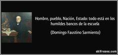 Hombre, pueblo, Nación, Estado: todo está en los humildes bancos de la escuela (Domingo Faustino Sarmiento)