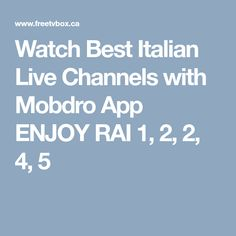 Watch Best Italian Live Channels with Mobdro App ENJOY RAI 1, 2, 2, 4, 5 #italian, #TV, #International,