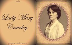 Lady Mary Crawley - Giving credit to strong women where credit is due, on TV since September 26, 2010