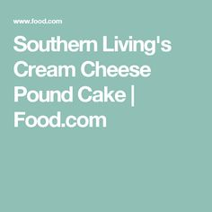 Southern Living's Cream Cheese Pound Cake | Food.com