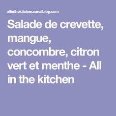 Salade de crevette, mangue, concombre, citron vert et menthe - All in the kitchen