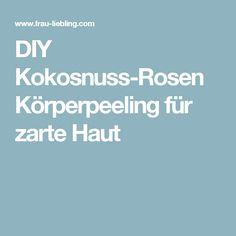 DIY Kokosnuss-Rosen Körperpeeling für zarte Haut