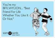 "Free, Friendship Ecard: You're my BFFLWYLION.... ""Best Friend For Life Whether You Like It Or Not."""