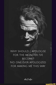 Why should I apologise for the monster I've become? No one ever apologized for making me this way. Dark Quotes, Strong Quotes, Wise Quotes, Attitude Quotes, Movie Quotes, Words Quotes, Sayings, Apologies Quotes, Famous Quotes