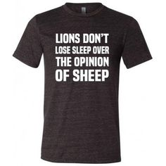 Shop our Lions Don't Lose Sleep Over The Opinion Of Sheep t-shirt for men. High quality, motivational gym shirt for all types of fitness. A shirt perfectly made for lions.  This design is offered as a men's t-shirt or a men's tank top. Both styles are great for working out in. Choose from 4 different colors for both tanks and tees.