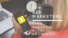 Don't let application slow you down when it comes to using Snapchat, 6 ways B2B marketers are finding success with the app.