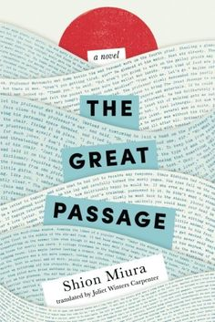 The Great Passage by Shion Miura is a story that follows three generations of publishing house staff working in the Dictionary Editorial Department