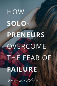What failure REALLY is, and how you can overcome the fear of it, as a solo