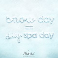snow day = d.i.y. spa day