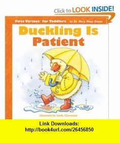 Duckling Is Patient (First Virtues for Toddlers) (9780784714102) Mary Manz Simon, Dorothy Stott, Linda Clearwater , ISBN-10: 078471410X  , ISBN-13: 978-0784714102 ,  , tutorials , pdf , ebook , torrent , downloads , rapidshare , filesonic , hotfile , megaupload , fileserve