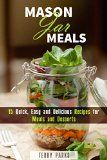 Mason Jar Meals: 15 Quick, Easy and Delicious Recipes for Meals and Desserts (On-the-Go & For Busy People) - http://howtomakeastorageshed.com/articles/mason-jar-meals-15-quick-easy-and-delicious-recipes-for-meals-and-desserts-on-the-go-for-busy-people/