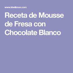 Receta de Mousse de Fresa con Chocolate Blanco