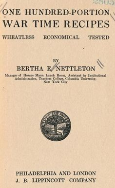 One Hundred-Portion War Time Recipes: Wheatless, Economical, Tested, by: Bertha E. Nettleton (1918) | WarTime Canada