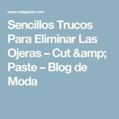 Sencillos Trucos Para Eliminar Las Ojeras – Cut & Paste – Blog de Moda