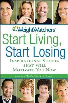Weight Watchers - Start Living, Start Losing: Inspirational Stories That Will Motivate You Now