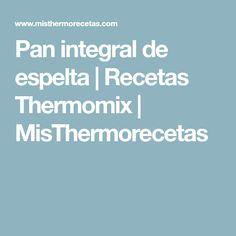 Pan integral de espelta | Recetas Thermomix | MisThermorecetas