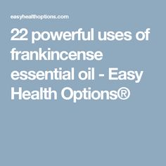 22 powerful uses of frankincense essential oil - Easy Health Options®
