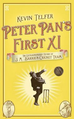 Book: Peter Pan'S First Xi: The Extraordinary Story Of J. M. Barrie'S Cricket Team